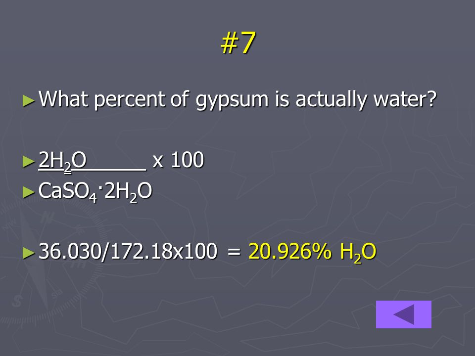 #7 What percent of gypsum is actually water. What percent of gypsum is actually water.
