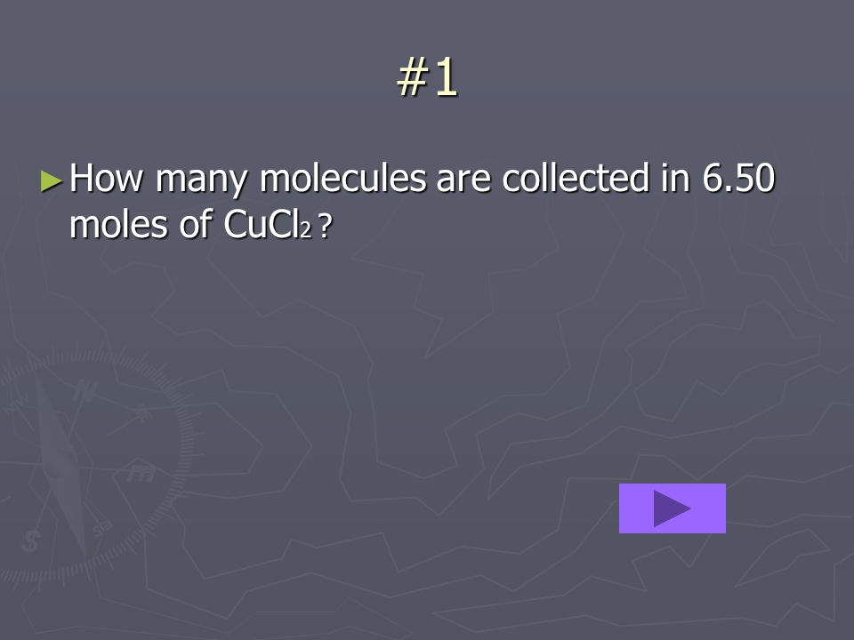 #1 How many molecules are collected in 6.50 moles of CuCl 2 .