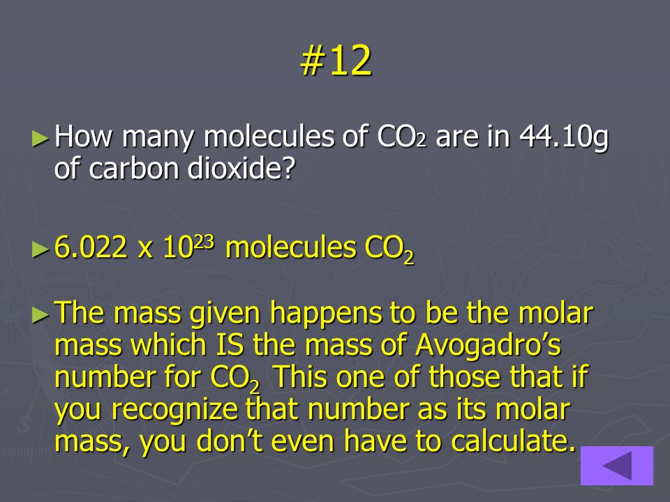 #12 How many molecules of CO 2 are in 44.10g of carbon dioxide? How many molecules of CO 2 are in 44.10g of carbon dioxide? 6.022 x 10 23 molecules CO