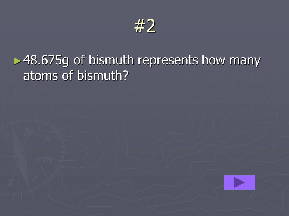 #2 48.675g of bismuth represents how many atoms of bismuth? 48.675g of bismuth represents how many atoms of bismuth?