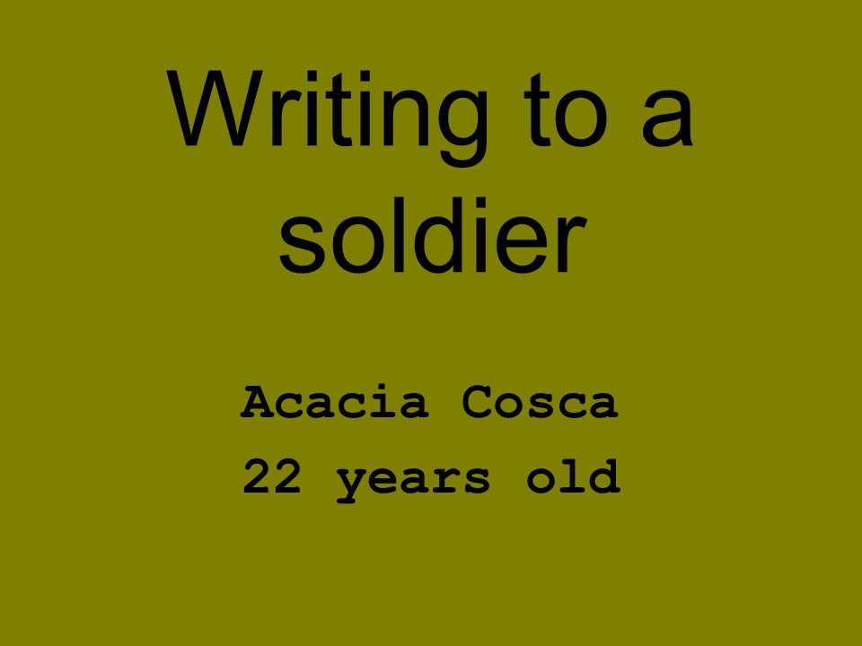 Writing to a soldier Acacia Cosca 22 years old
