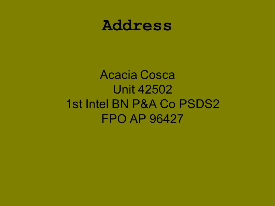 Address Acacia Cosca Unit st Intel BN P&A Co PSDS2 FPO AP 96427