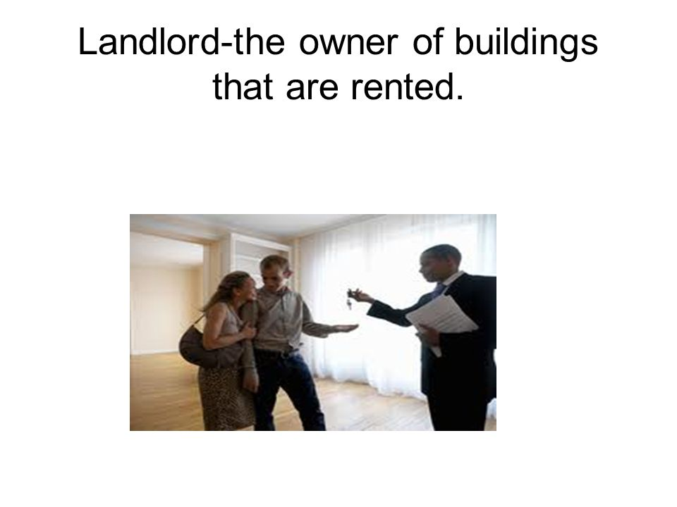 Landlord-the owner of buildings that are rented.