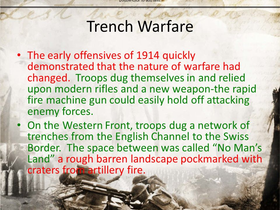 Trench Warfare The early offensives of 1914 quickly demonstrated that the nature of warfare had changed.