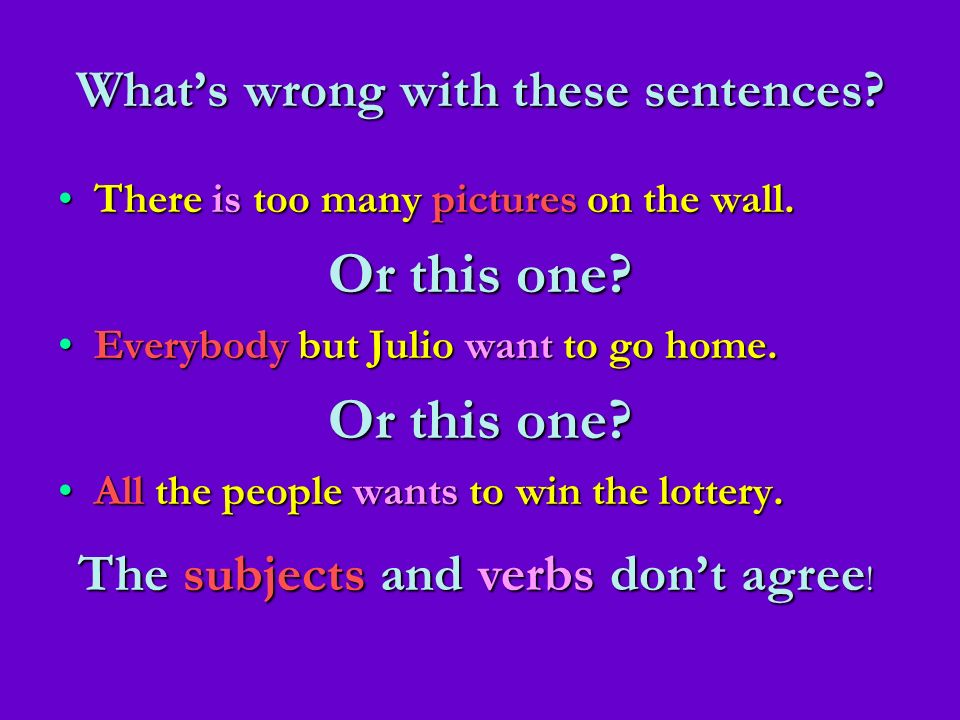 Whats wrong with these sentences? There is too many pictures on the wall.There is too many pictures on the wall. Or this one? Everybody but Julio want