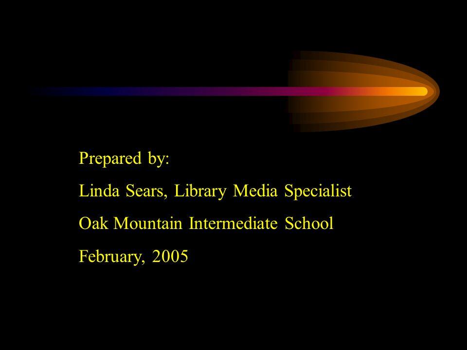 Prepared by: Linda Sears, Library Media Specialist Oak Mountain Intermediate School February, 2005
