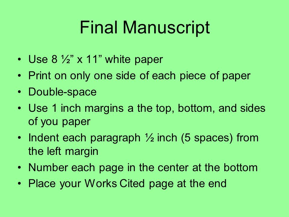 Final Manuscript Use 8 ½ x 11 white paper Print on only one side of each piece of paper Double-space Use 1 inch margins a the top, bottom, and sides o