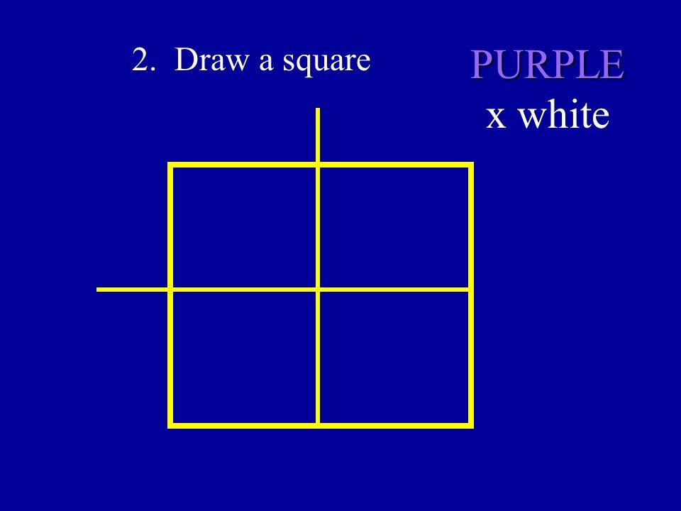 2. Draw a square PURPLE PURPLE x white