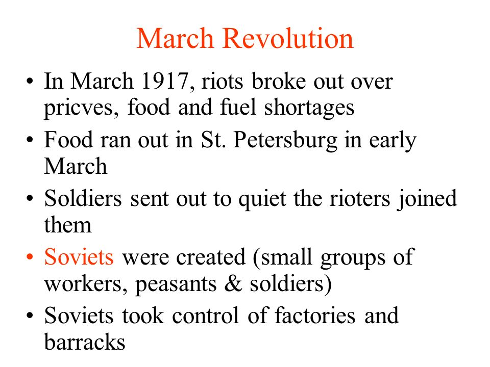 March Revolution In March 1917, riots broke out over pricves, food and fuel shortages Food ran out in St.