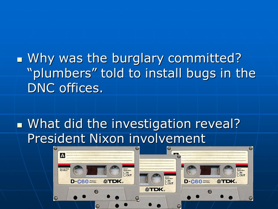 Why was the burglary committed? plumbers told to install bugs in the DNC offices. Why was the burglary committed? plumbers told to install bugs in the