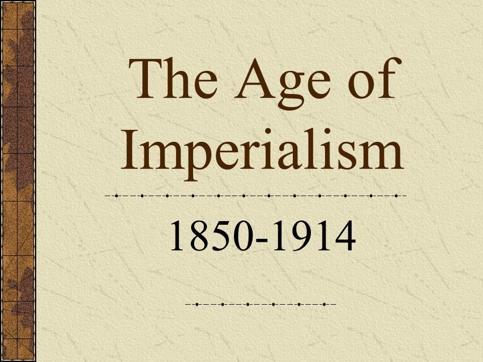 Imperialism The domination by one country of the political, economic, and social life of another country.