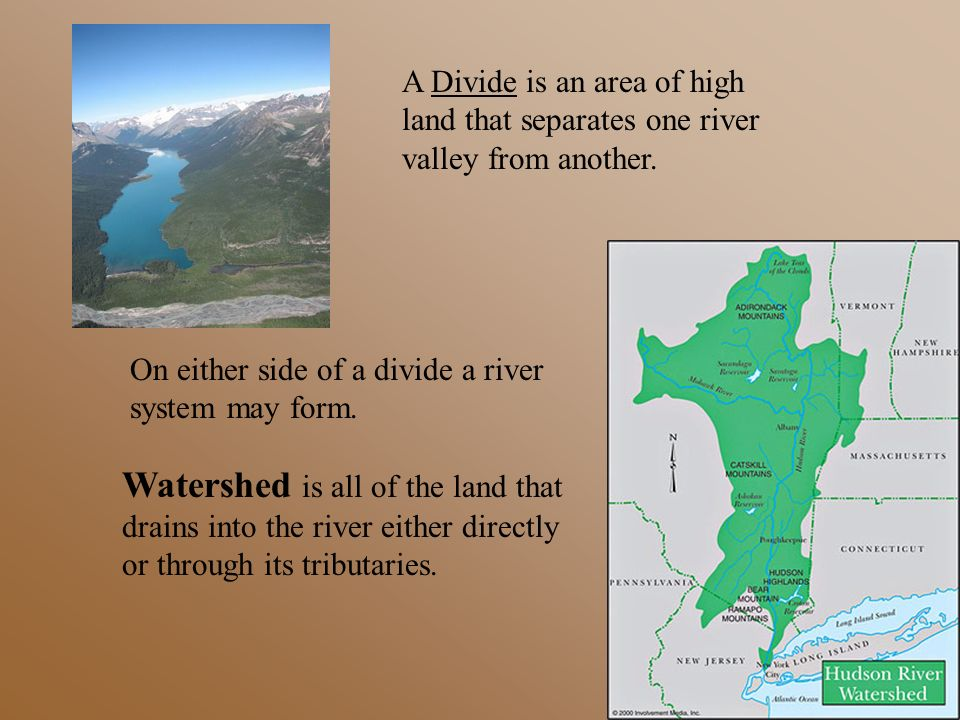 A Divide is an area of high land that separates one river valley from another. On either side of a divide a river system may form. Watershed is all of