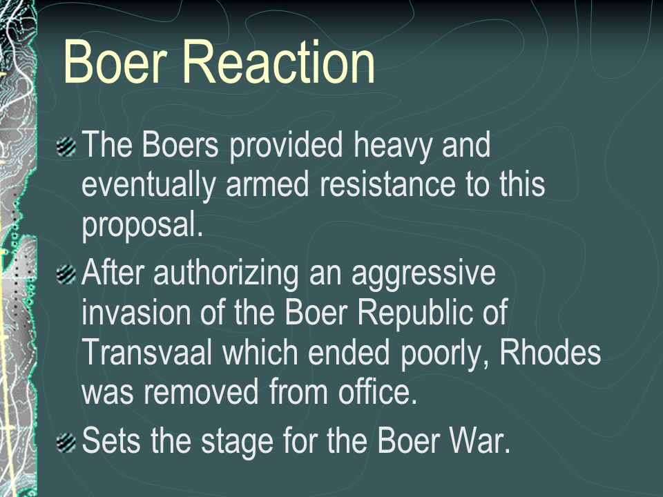 Boer Reaction The Boers provided heavy and eventually armed resistance to this proposal. After authorizing an aggressive invasion of the Boer Republic