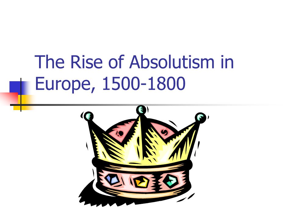 The Rise of Absolutism in Europe, 1500-1800