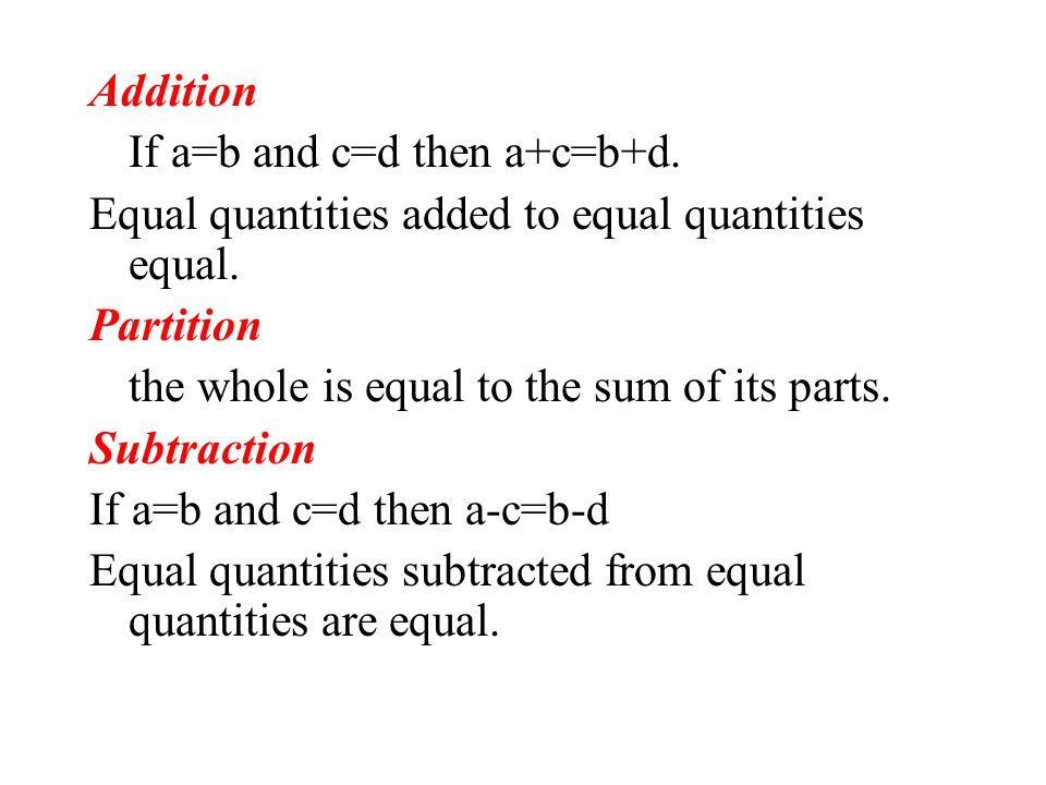 Transitive If a=b and b=c then a=c Quantities equal to the same/ congruent quantities are equal to each other. Substitution Any quantity may be substi