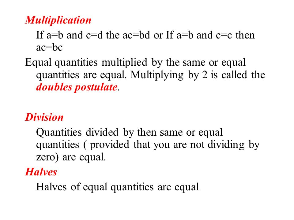 Addition If a=b and c=d then a+c=b+d. Equal quantities added to equal quantities equal. Partition the whole is equal to the sum of its parts. Subtract