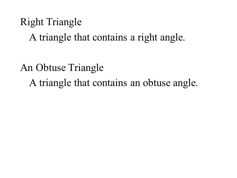 Types of Triangles Scalene A triangle with no congruent sides Isosceles A triangle with 2 congruent sides and angles opposite the congruent sides are