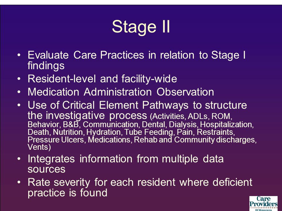 Stage II Evaluate Care Practices in relation to Stage I findings Resident-level and facility-wide Medication Administration Observation Use of Critica