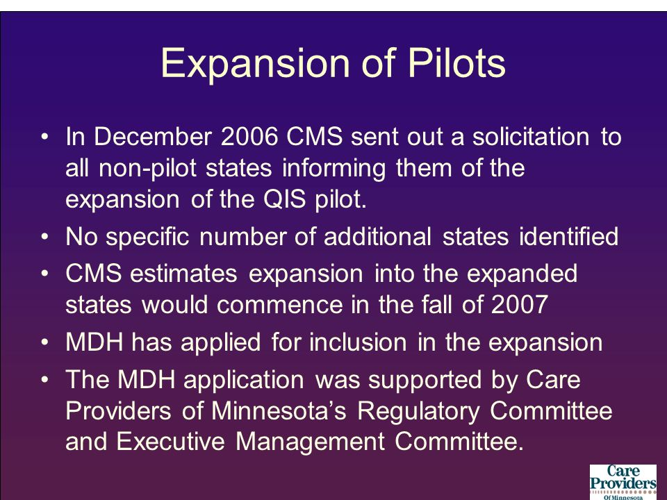 Expansion of Pilots In December 2006 CMS sent out a solicitation to all non-pilot states informing them of the expansion of the QIS pilot. No specific