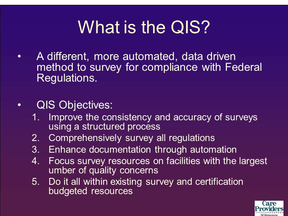 What is the QIS? A different, more automated, data driven method to survey for compliance with Federal Regulations. QIS Objectives: 1.Improve the cons