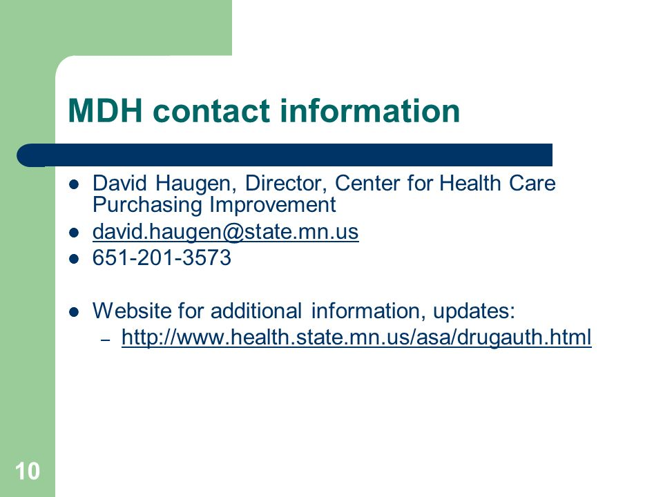 10 MDH contact information David Haugen, Director, Center for Health Care Purchasing Improvement david.haugen@state.mn.us 651-201-3573 Website for add