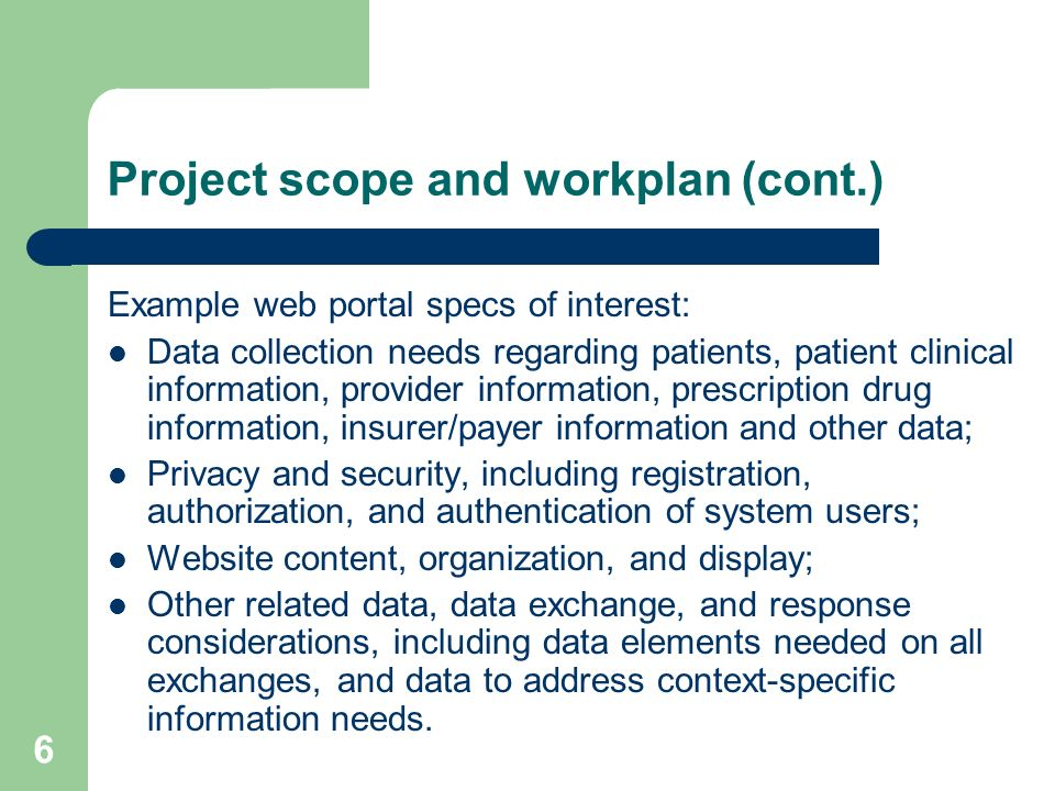 6 Project scope and workplan (cont.) Example web portal specs of interest: Data collection needs regarding patients, patient clinical information, pro