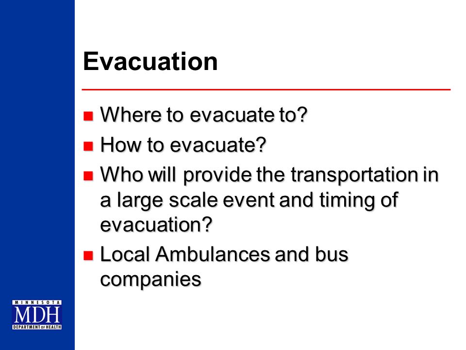 Evacuation Where to evacuate to? Where to evacuate to? How to evacuate? How to evacuate? Who will provide the transportation in a large scale event an