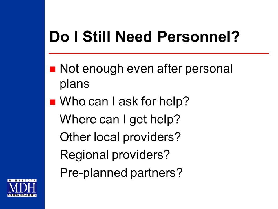 Do I Still Need Personnel? Not enough even after personal plans Who can I ask for help? Where can I get help? Other local providers? Regional provider