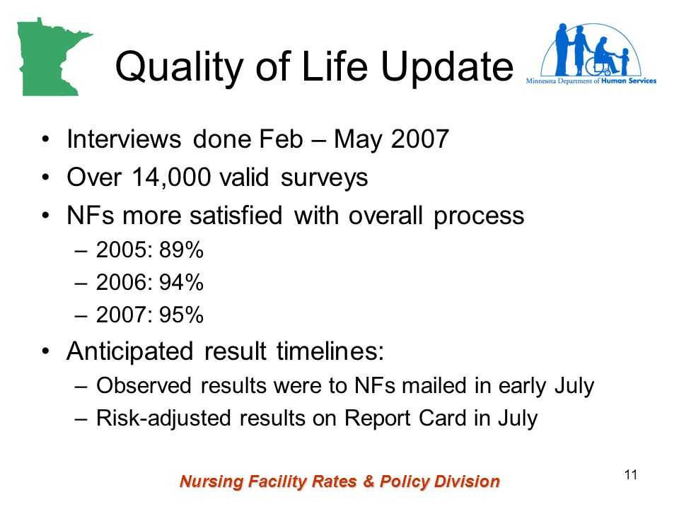 Nursing Facility Rates & Policy Division 11 Quality of Life Update Interviews done Feb – May 2007 Over 14,000 valid surveys NFs more satisfied with ov