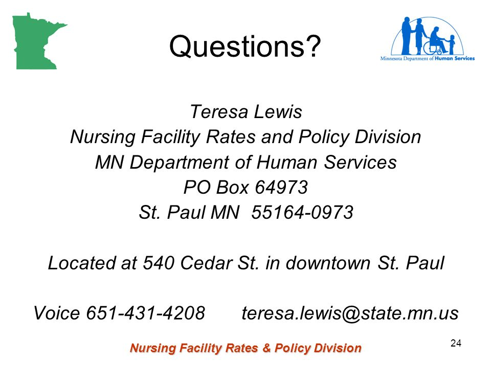 Nursing Facility Rates & Policy Division 24 Questions? Teresa Lewis Nursing Facility Rates and Policy Division MN Department of Human Services PO Box