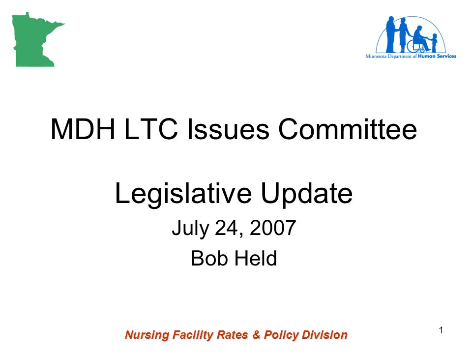 Nursing Facility Rates & Policy Division 1 MDH LTC Issues Committee Legislative Update July 24, 2007 Bob Held