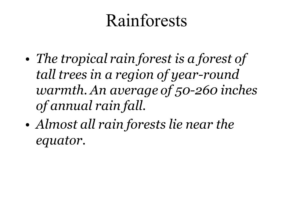 Rainforests The tropical rain forest is a forest of tall trees in a region of year-round warmth.