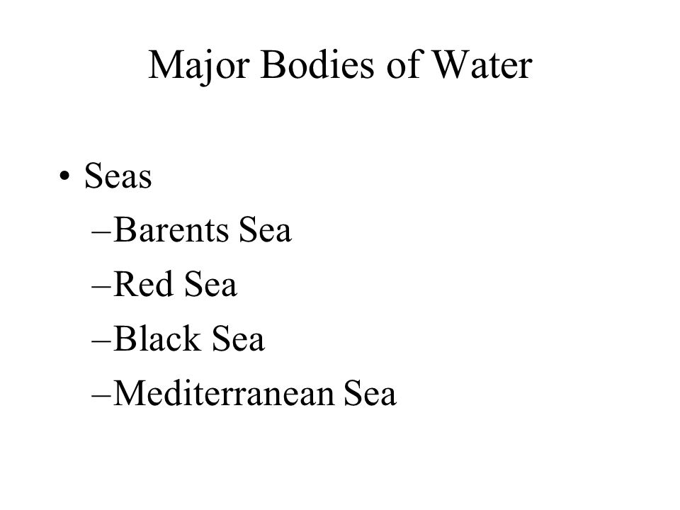 Major Bodies of Water Seas –Barents Sea –Red Sea –Black Sea –Mediterranean Sea
