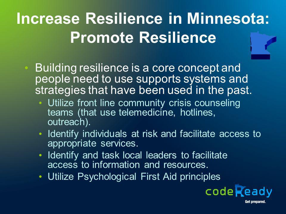 Increase Resilience in Minnesota: Promote Resilience Building resilience is a core concept and people need to use supports systems and strategies that