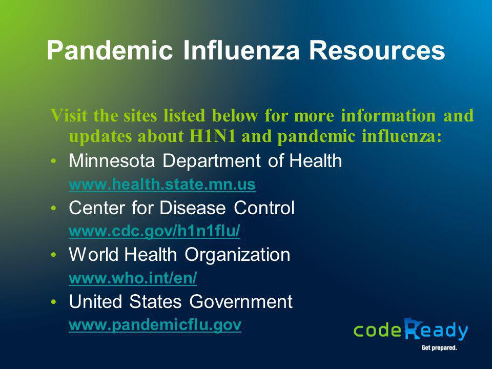 Pandemic Influenza Resources Visit the sites listed below for more information and updates about H1N1 and pandemic influenza: Minnesota Department of