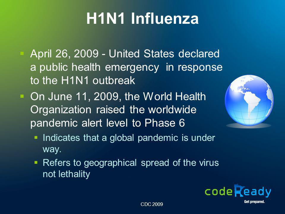 H1N1 Influenza April 26, 2009 - United States declared a public health emergency in response to the H1N1 outbreak On June 11, 2009, the World Health O
