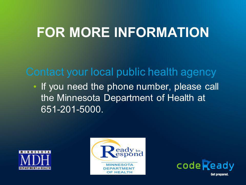 FOR MORE INFORMATION Contact your local public health agency If you need the phone number, please call the Minnesota Department of Health at 651-201-5