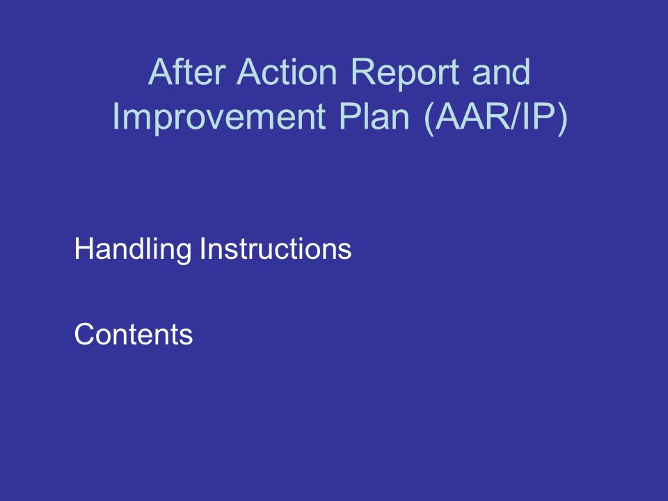 After Action Report and Improvement Plan (AAR/IP) Handling Instructions Contents