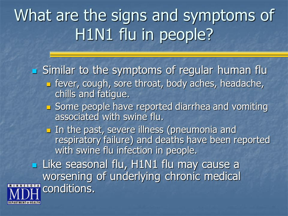 What are the signs and symptoms of H1N1 flu in people? Similar to the symptoms of regular human flu Similar to the symptoms of regular human flu fever