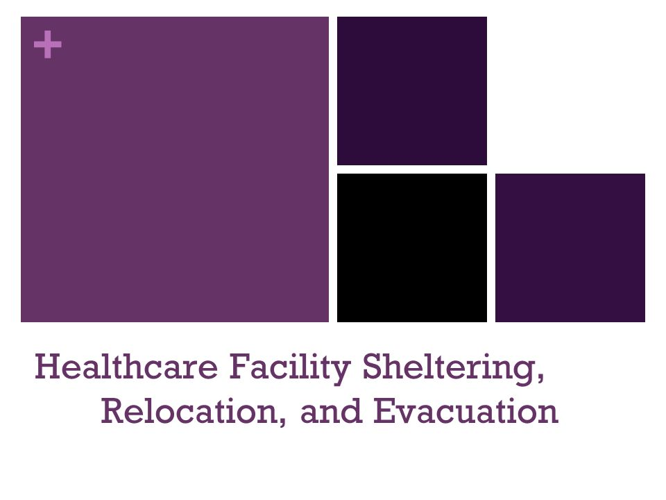+ Healthcare Facility Sheltering, Relocation, and Evacuation