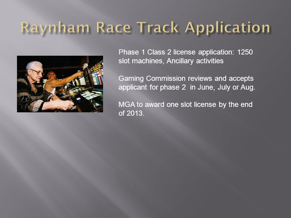 Phase 1 Class 2 license application: 1250 slot machines, Ancillary activities Gaming Commission reviews and accepts applicant for phase 2 in June, Jul