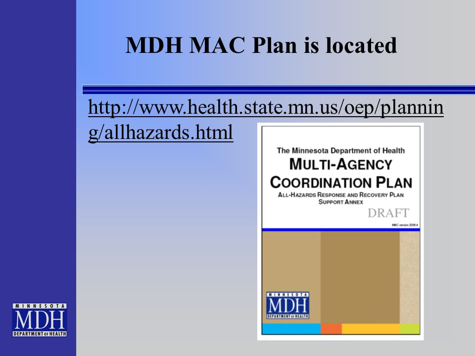MDH MAC Plan is located http://www.health.state.mn.us/oep/plannin g/allhazards.html