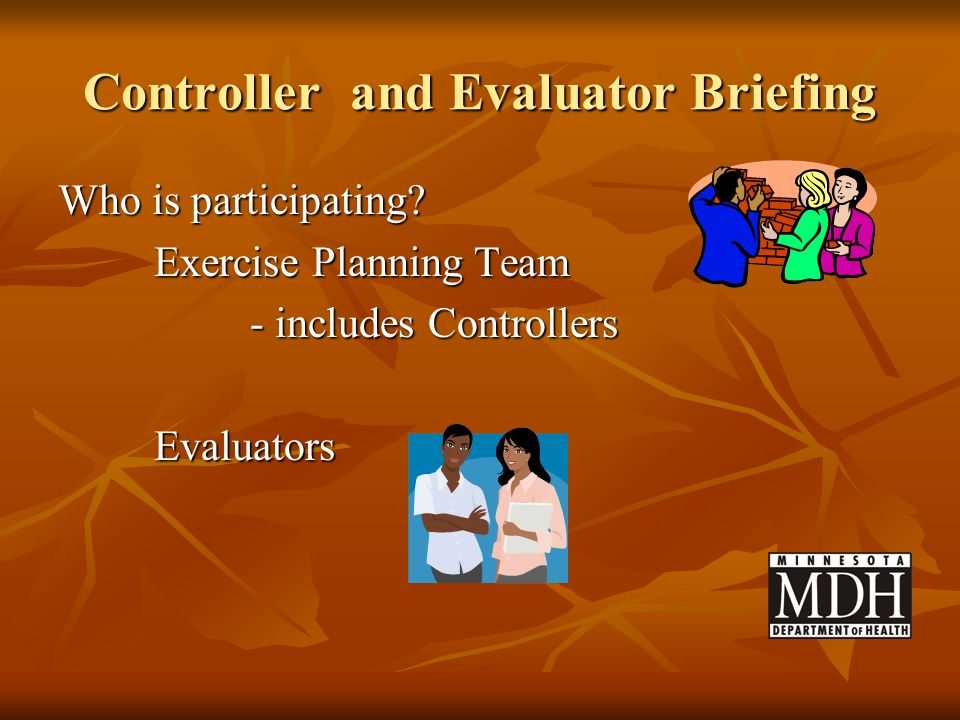 Who is participating? Exercise Planning Team - includes Controllers Evaluators