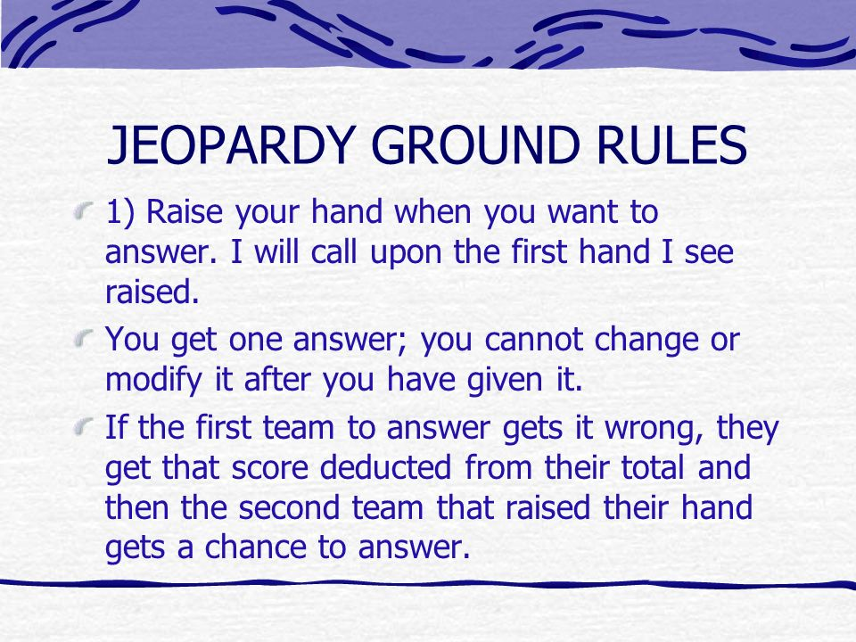 How to make this Jeopardy game work Se up your teams and have them sit together.