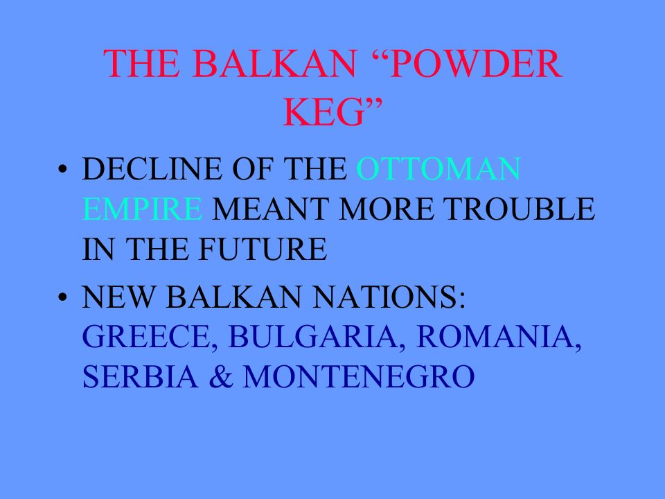 THE BALKAN POWDER KEG HOME TO NUMEROUS ETHNIC AND RELIGIOUS GROUPS