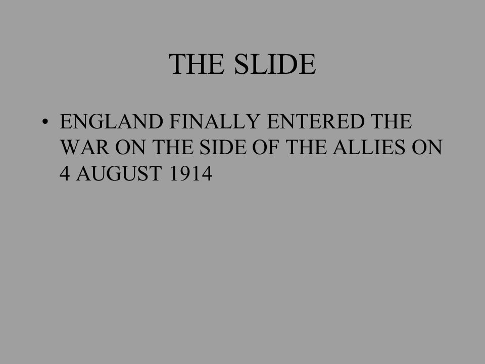 CONVINCED THAT FRANCE WOULD ENTER THE WAR, GERMANY DECLARED WAR AGAINST FRANCE ON 3 AUGUST 1914 THE SLIDE