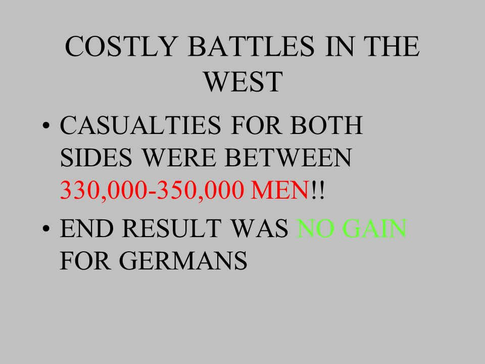 COSTLY BATTLES IN THE WEST VERDUN BEGUN BY THE GERMANS BATTLE LASTED SIX MONTHS (FEBRUARY-AUGUST 1916)
