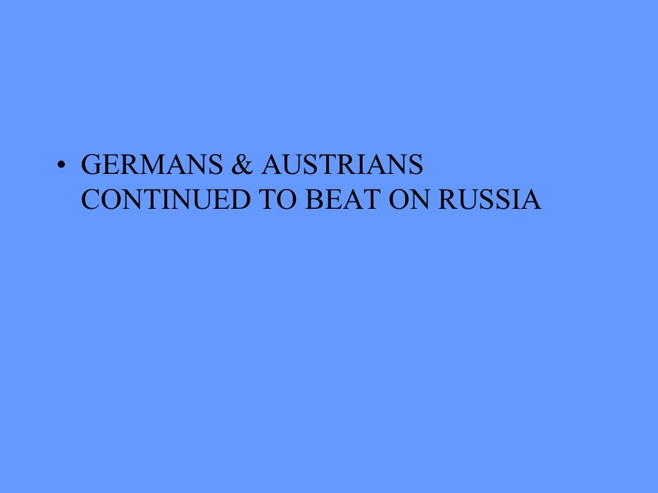 THE EASTERN FRONT IN WORLD WAR I RUSSIANS ATTACKED GERMANY AT THE VERY START & GERMANY COUNTER-ATTACKED & CRUSHED THE RUSSIANS WITH GERMAN HELP THE AU