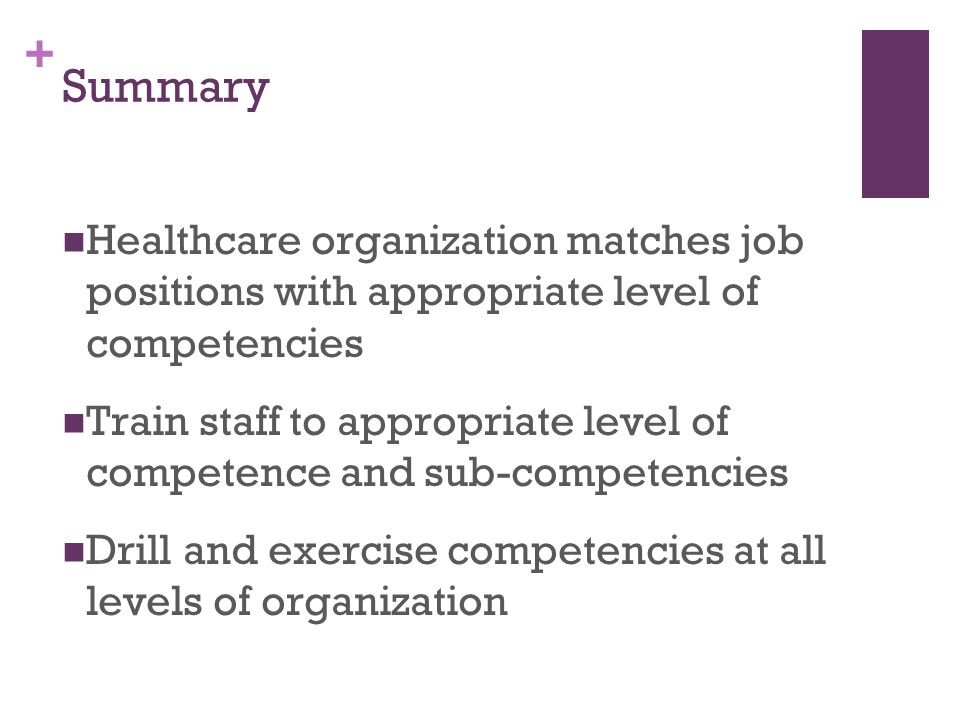 + Summary Healthcare organization matches job positions with appropriate level of competencies Train staff to appropriate level of competence and sub-