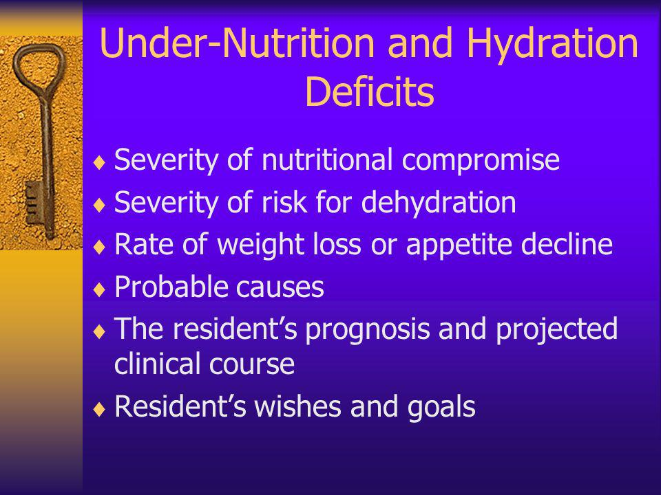 Under-Nutrition and Hydration Deficits Severity of nutritional compromise Severity of risk for dehydration Rate of weight loss or appetite decline Pro